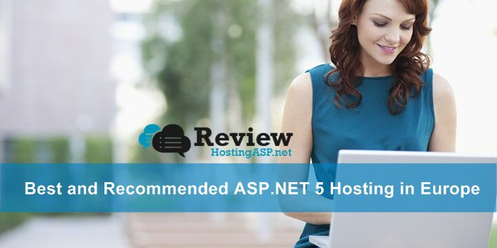 Choosing The Best and Recommended ASP.NET 5 Hosting in Europe