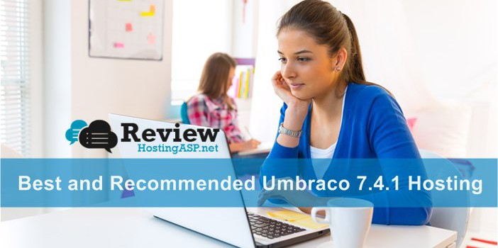 A Guide to Choose The Best and Recommended Umbraco 7.4.1 Hosting