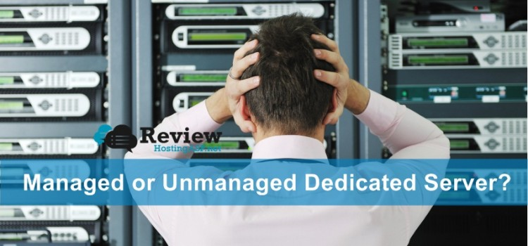 Hosting Tips: Which One is The Best for You, Managed or Unmanaged Dedicated Server Hosting?