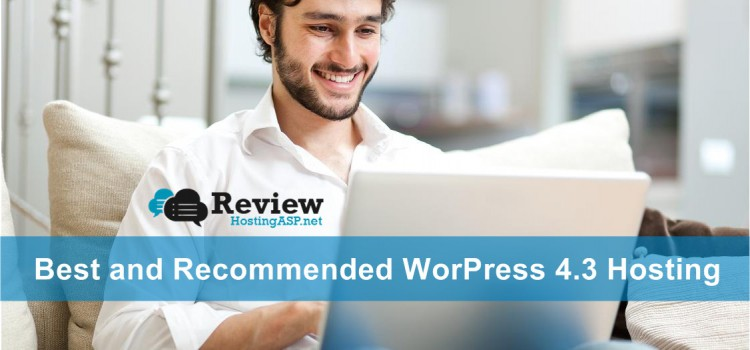A Guide to Choose The Best and Recommended WordPress 4.3 Hosting